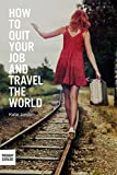 How to Quit Your Job and Travel the World (English Edition)