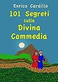 101 segreti sulla Divina Commedia: In viaggio con Dante, tappa per tappa
