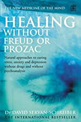 Healing without Freud or Prozac: Natural Approaches to Curing Stress, Anxiety, Depression without Drugs and without Psychotherapy by David Servan-Schreiber (2004-05-21)
