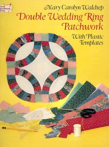 Double Wedding Ring Patchwork: With Plastic Templates (Dover Needlework Series)
