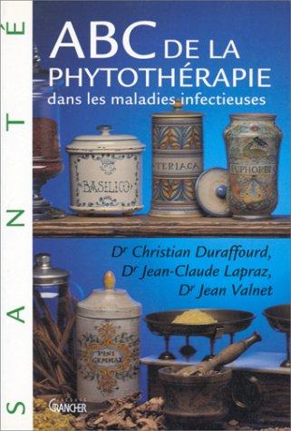 ABC de la phytothérapie dans les maladies infectieuses par Christian Duraffourd, Jean Valnet, Jean-Claude Lapraz