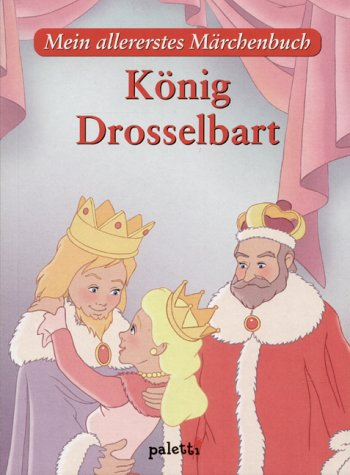 König Drosselbart. Mein allererstes Märchenbuch