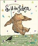 So ist das Leben: 111 Geschichten und Gedichte eines Bären mit außergewöhnlicher Einbildungskraft