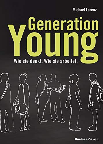 Generation Young: Wie sie denkt. Wie sie arbeitet.