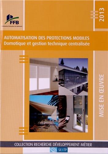 Automatisation des protections mobiles 2013: Domotique et gestion technique centralisée.