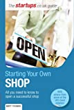 Starting Your Own Shop: All you need to know to open a successful shop (Startups Guide)