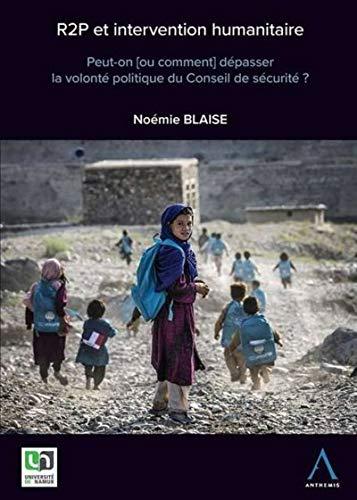 R2P et intervention humanitaire : Peut-on (ou comment) dépasser la volonté politique du Conseil de sécurité ? par  (Broché - Apr 19, 2017)