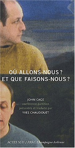 Où allons-nous ? Et que faisons-nous ? par John Cage