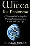 Wicca for Beginners: A Guide to Cultivating Real Wiccan Beliefs, Magic and Ritual into Your Life (Wiccan Spells - Witchcraft - Wicca Traditions - Wiccan Love Spells - Paganism - Candle Magic)