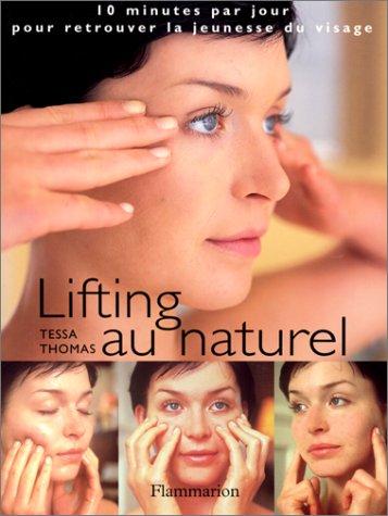Lifting au naturel. : 10 minutes par jour pour retrouver la jeunesse du visage par Thomas Tessa
