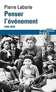 Penser l'événement : 1940-1945 par Pierre Laborie