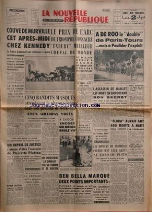 NOUVELLE REPUBLIQUE (LA) [No 5797] du 07/10/1963 - COUVE DE MURVILLE CHEZ KENNEDY -5 BANDITS ATTENDAIENT LA PHARMACIENNE -A SAIGON / ENCORE UN BONZE BRULE VIF -APRES LE CRIME DE MENESTREAU-EN-VILLETTE / UN REPRIS DE JUSTICE S'ACCUSE DU MEURTRE DE PIERRETTE PLOTTON -HYMEN SPATIAL / NIKOLAIEV VA EPOUSER VALENTINA TERECHKOVA -BEN BELLA MARQUE 2 POINTS IMPORTANTS -L'OURAGAN FLORA A HAITI -L'ASSASSIN DE MIALLET EST MORT -LES SPORTS / PARIS-TOURS / POULIDOR - ATHLETISME - AUTO par Collectif