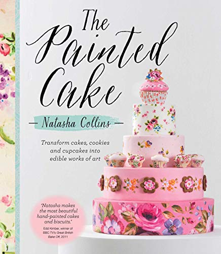 The Painted Cake: Transform Cakes, Cookies, and Cupcakes into Edible Works of Art (Sugar Cookies-buch)