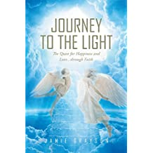 Journey to the Light: The Quest for Happiness and Love. . . through Faith (English Edition)