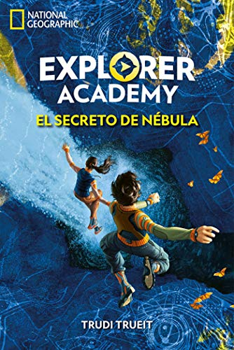 Explorer Academy #1. El secreto de Nébula (NG FICCIÓN IJ) por Trudi Trueit