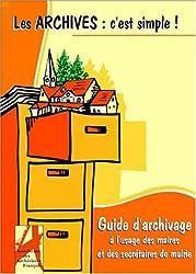 Les archives, c'est simple ! : Guide d'archivage à l'usage des maires et des secrétaires de mairie