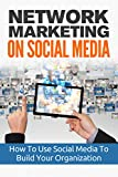 Network Marketing On Social Media: Business Network Marketing MLM Social Media  (Direct Sales Home Based Business Entrepreneurship Book 1)