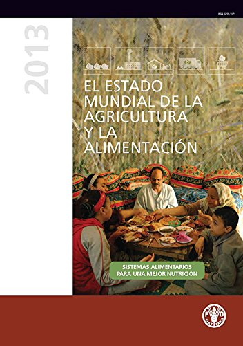 El estado mundial de la agricultura y la alimentacion 2013: Sistemas alimentarios para una mejor nutricion por Food and Agriculture Organization of the United Nations