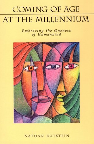 Coming of Age at the Millennium: Embracing the Oneness of Humankind por Nathan Rutstein