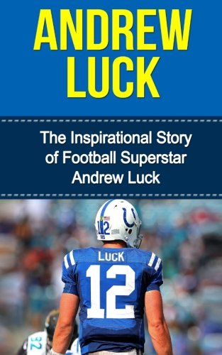 Andrew Luck: The Inspirational Story of Football Superstar Andrew Luck (Andrew Luck Unauthorized Biography, Indianapolis Colts, Stanford University, NFL Books) Stanford Jersey