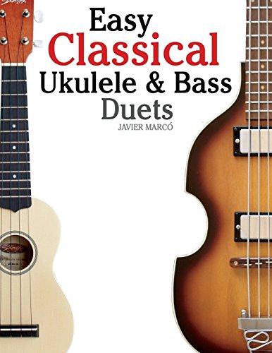 Easy Classical Ukulele & Bass Duets: Featuring music of Bach, Mozart, Beethoven, Vivaldi and other composers. In Standard Notation and TAB