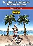 COMPAGNON :Les cahiers de vacances du franc-maçon