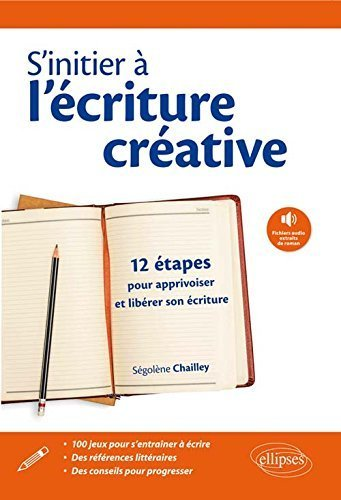 s'Initier  l'criture Crative 12 Etapes pour Apprivoiser et Librer Son criture de Sgolne Chailley (12 mai 2015) Broch