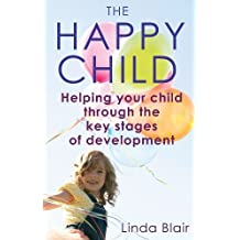 The Happy Child: Everything you need to know to raise enthusiastic, confident children: Written by Linda Blair, 2010 Edition, (Reprint) Publisher: Piatkus [Paperback]