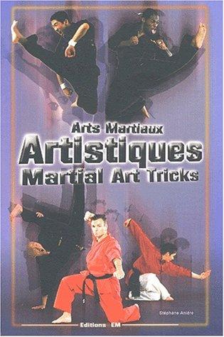 Arts martiaux artistiques : Martial Art Tricks & Combos. Techniques de base & avancées : Basic & Advanced Techniques par Stéphane Anière