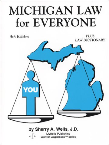 Michigan Law for Everyone: Plus Law Dictionary por Sherry A. Wells