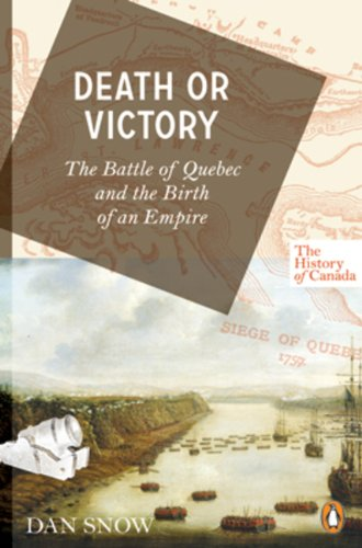 Death or Victory: The Battle of Quebec and the Birth of an Empire (History of Canada)