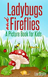 Ladybugs and Fireflies: What Are Ladybugs? What Are Fireflies? A Picture Book For Kids (Facts For Kids Picture Books 1) (English Edition)