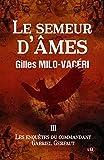 Le Semeur d'âmes: Les enquêtes du commandant Gabriel Gerfaut Tome 3