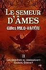 Le Semeur d'âmes: Les enquêtes du commandant Gabriel Gerfaut Tome 3 par Milo-Vacéri