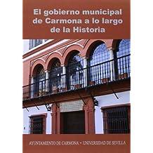 El gobierno municipal de Carmona a lo largo de la Historia: Actas VIII Congreso de Historia de Carmona (Historia y Geografía)