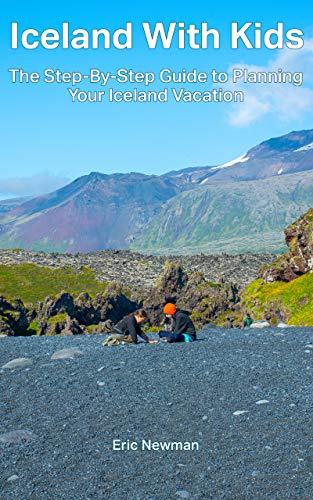 Iceland With Kids: The Step-By-Step Guide to Planning Your Iceland Vacation (English Edition)