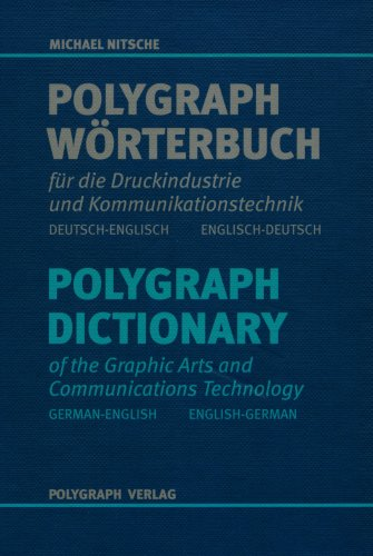 Polygraph Wörterbuch für die Druckindustrie und Kommunikationstechnik /Polygraph Dictionary of the Graphic Arts and Communications Technology: Dt.-Engl. /Engl.-Dt.