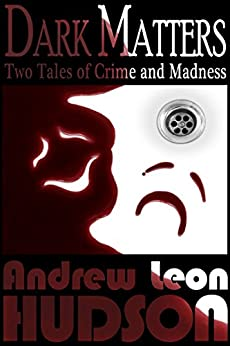 Dark Matters: Two Tales of Crime and Madness (English Edition) par [Hudson, Andrew Leon]