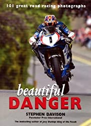 Beautiful Danger: 101 Great Road Racing Photographs by Stephen Davison (2004-04-02)