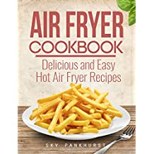 Air Fryer Cookbook: Delicious and Easy Hot Air Fryer Recipes (English Edition)