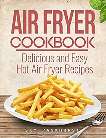 Air Fryer Cookbook: Delicious and Easy Hot Air Fryer