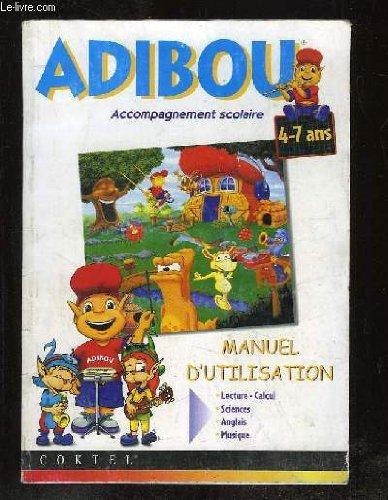 ADIBOU ACCOMPAGNEMENT SCOLAIRE 4 - 7 ANS. MANUEL D UTILISATION. LECTURE, CALCUL, SCIENCES... MANQUE LE CD ROM.
