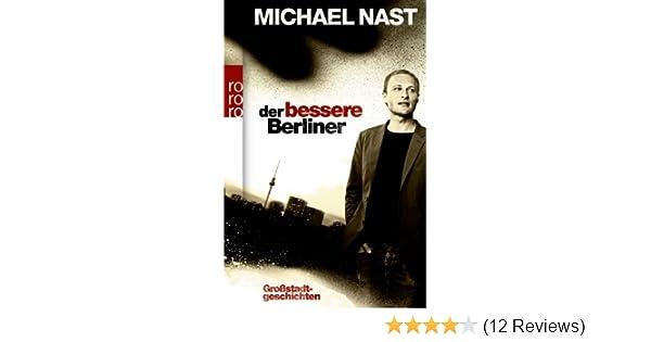 Der bessere Berliner: Großstadtgeschichten: Amazon.de: Michael Nast ...