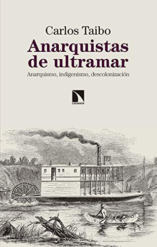 Anarquistas de ultramar: Anarquismo, indigenismo, descolonización (Mayor)