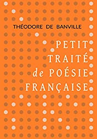 Petit traité de poésie française par Théodore de Banville