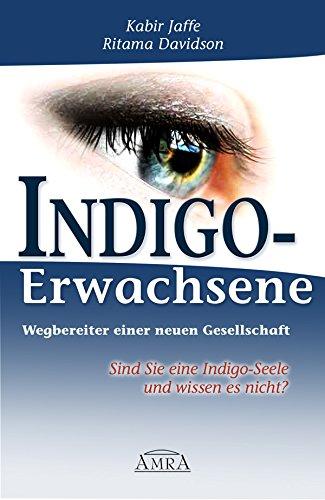 Indigo-Erwachsene. Wegbereiter einer neuen Gesellschaft: Sind Sie eine Indigo-Seele und wissen es nicht?