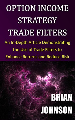 option-income-strategy-trade-filters-an-in-depth-article-demonstrating-the-use-of-trade-filters-to-e