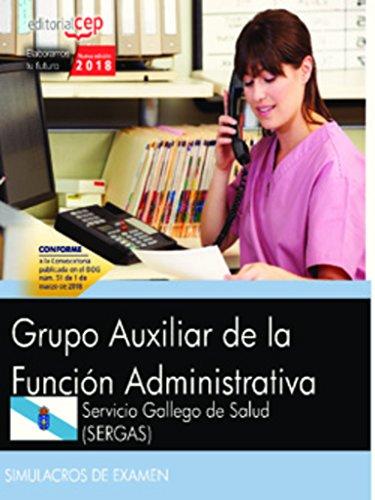 Grupo Auxiliar de la Función Administrativa. Servicio Gallego de Salud (SERGAS). Simulacros de examen por Vv.Aa.