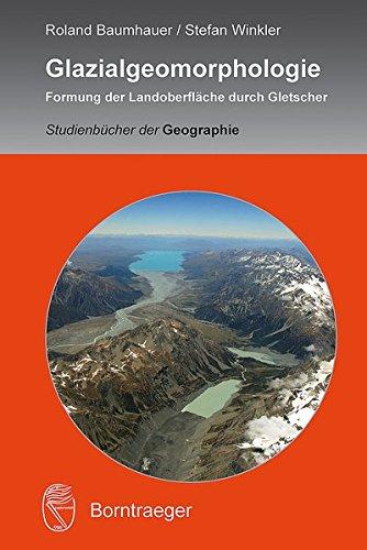 Glazialgeomorphologie: Formung der Landoberfläche durch Gletscher (Studienbücher der Geographie)