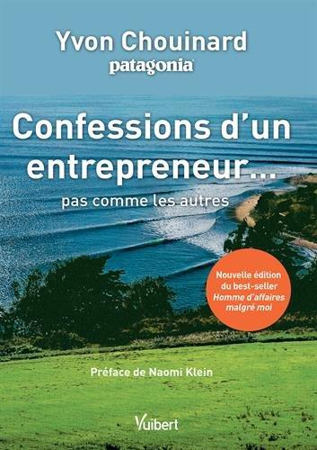 Confessions d'un entrepreneur… pas comme les autres par Yvon Chouinard